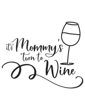 It's Mommy's Turn To Wine