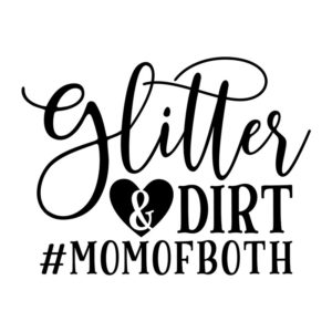 Glitter and Dirt #momofboth