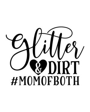 Glitter and Dirt #momofboth