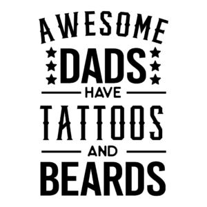 Awesome Dad's have Tattoos & Beards