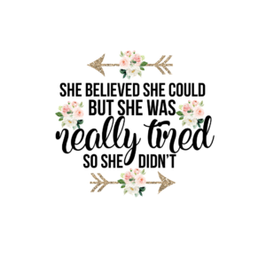 She believed she could but she was really tired