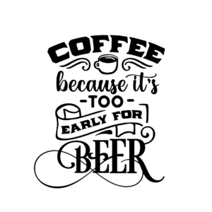 Coffee because it's to early for beer