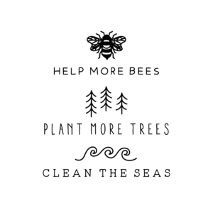 Help More Bees, Plant More Trees, Clean the Seas