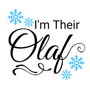 I'm their Olaf (Mommy)