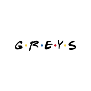 Greys (Friends Style)